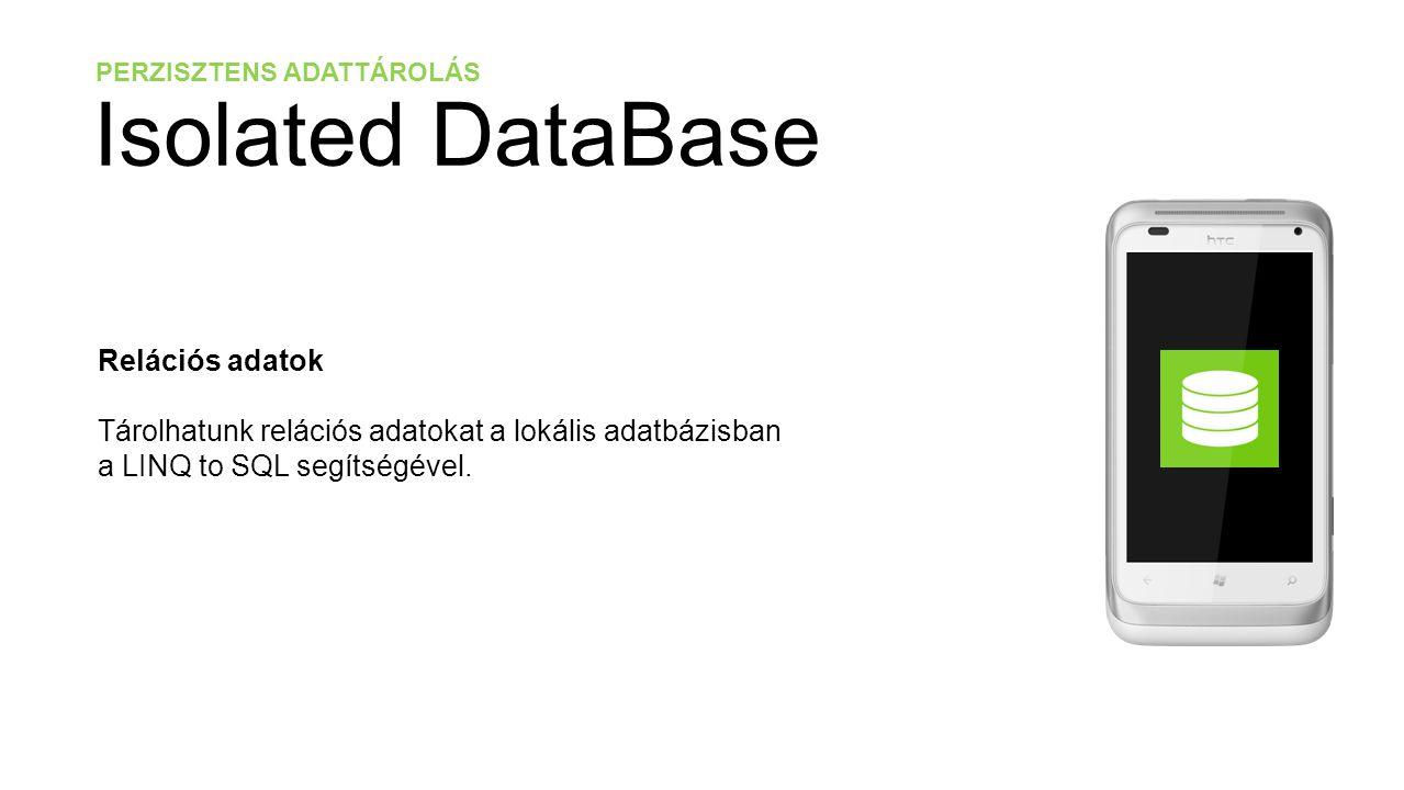 PERZISZTENS ADATTÁROLÁS Isolated DataBase Relációs adatok Tárolhatunk relációs adatokat a lokális adatbázisban a LINQ to SQL segítségével.
