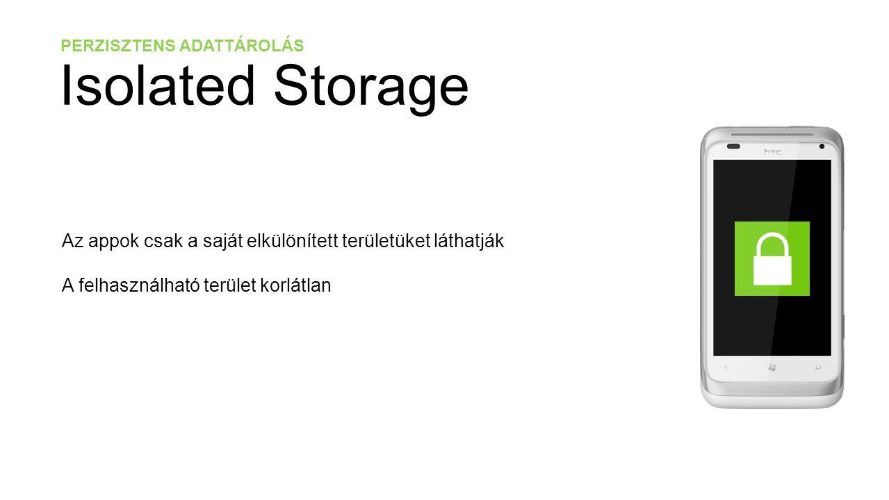 PERZISZTENS ADATTÁROLÁS Isolated DataBase // A kontextus osztály public class SampleDataContext : DataContext { private const string DBConnectionString = Data Source=isostore:/DataBase.sdf ; public Table SampleDatas; public SampleDataContext() : base(DBConnectionString) { if (!this.DatabaseExists()) // Létezik e már az adatbázis this.CreateDatabase(); // Ha még nem létezett, akkor létre kell hozni }