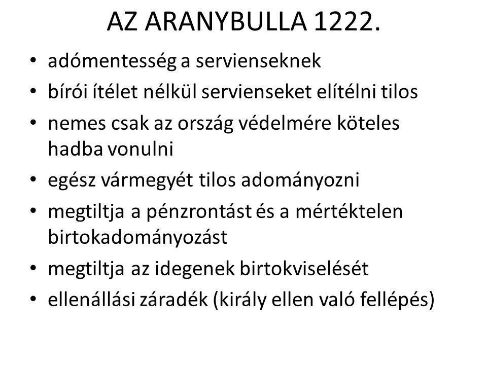 AZ ARANYBULLA 1222. adómentesség a servienseknek bírói ítélet nélkül servienseket elítélni tilos nemes csak az ország védelmére köteles hadba vonulni