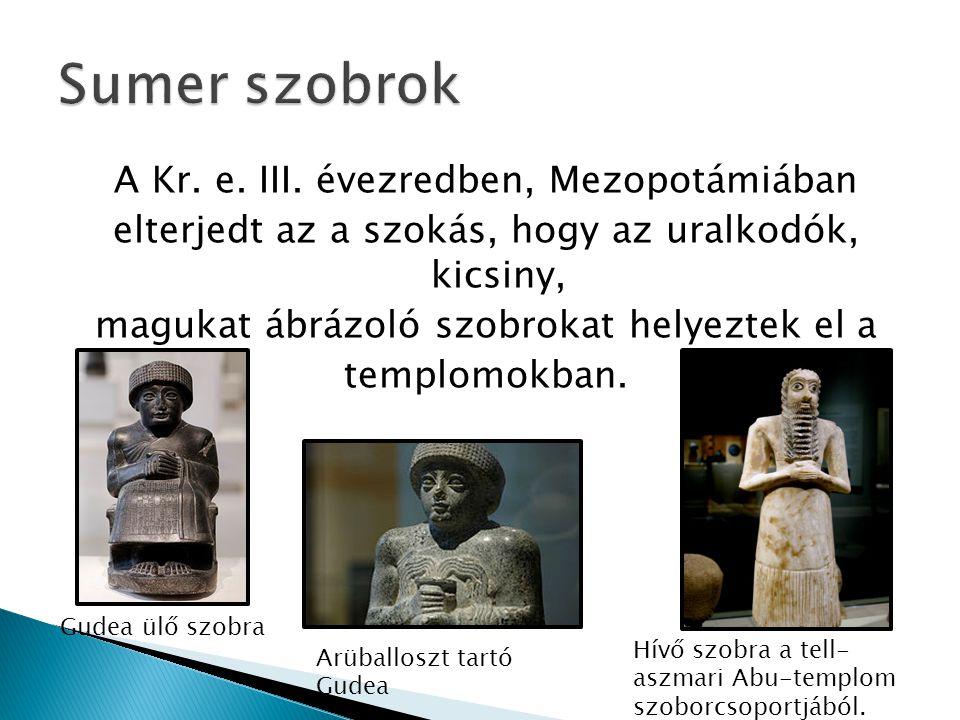 A Kr. e. III. évezredben, Mezopotámiában elterjedt az a szokás, hogy az uralkodók, kicsiny, magukat ábrázoló szobrokat helyeztek el a templomokban. Gu