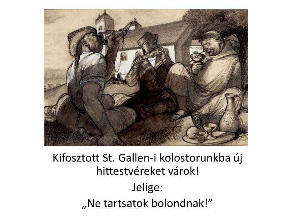"""Kifosztott St. Gallen-i kolostorunkba új hittestvéreket várok! Jelige: """"Ne tartsatok bolondnak!"""""""