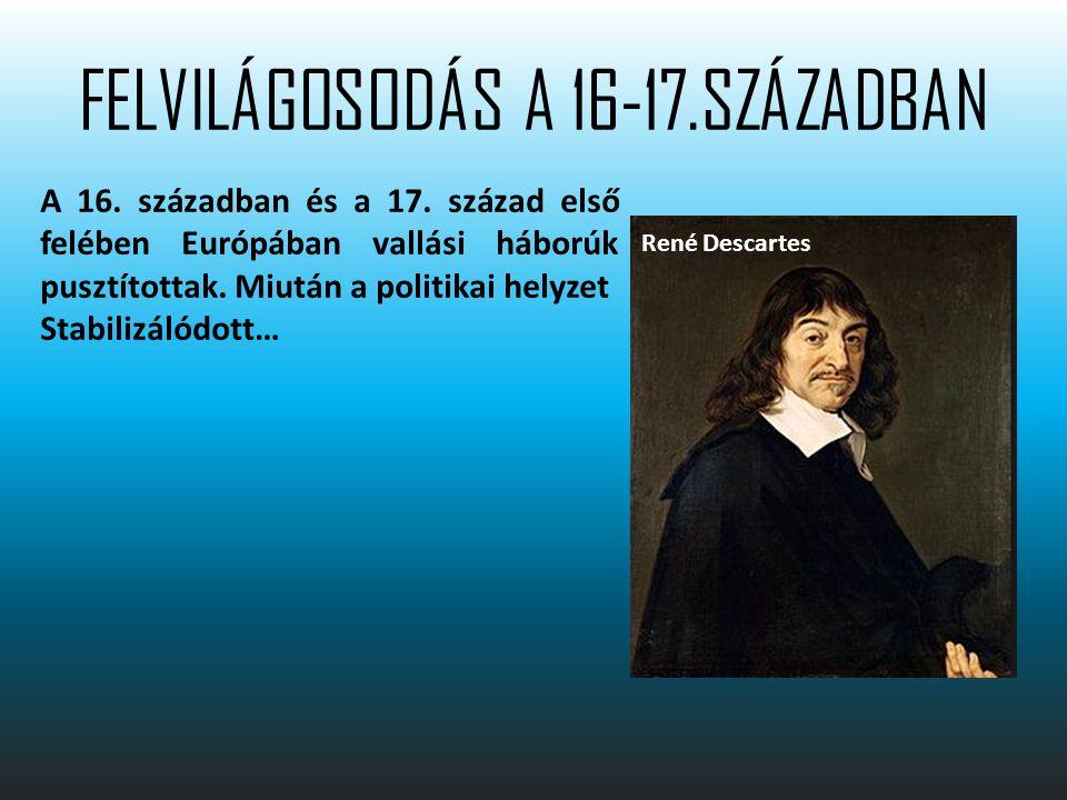 FELVILÁGOSODÁS A 16-17.SZÁZADBAN A felvilágosodásra más korábbi filozófusok nézetei is sok szempontból kifejtették hatásukat.