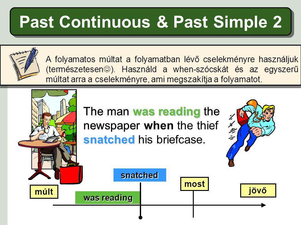 Past Continuous & Past Simple1 A folyamatos múltat használjuk az egyszerű múlttal, ha egy megszakított folyamatot akarunk leírni.