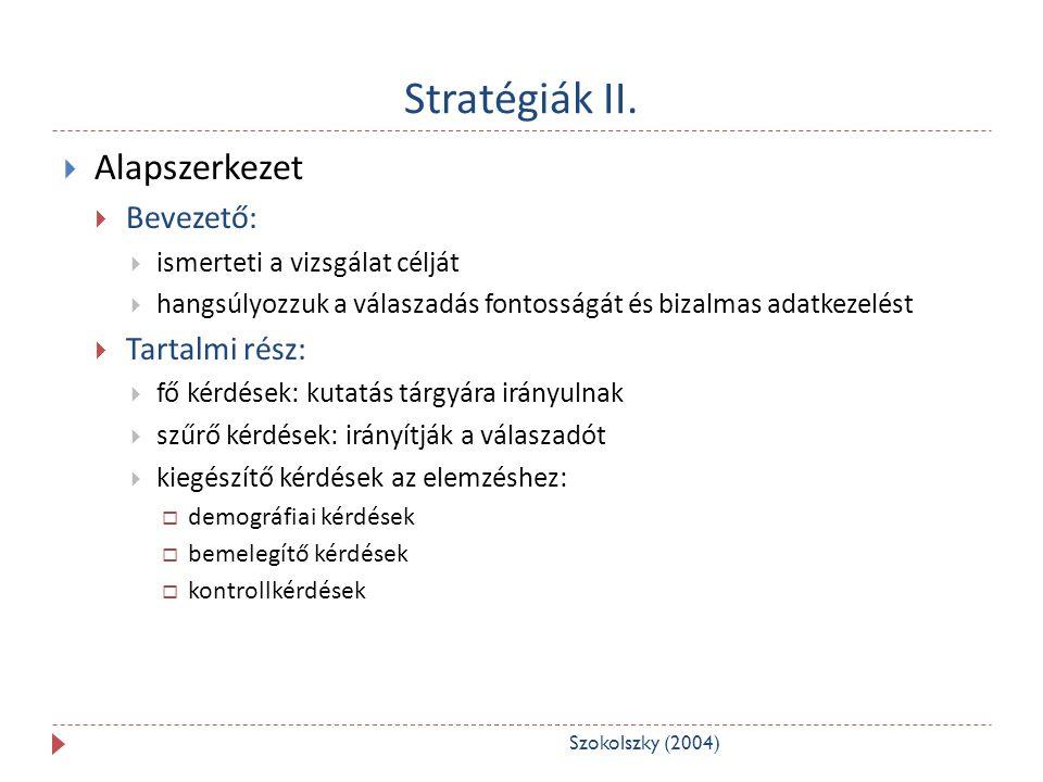 Stratégiák II.  Alapszerkezet  Bevezető:  ismerteti a vizsgálat célját  hangsúlyozzuk a válaszadás fontosságát és bizalmas adatkezelést  Tartalmi