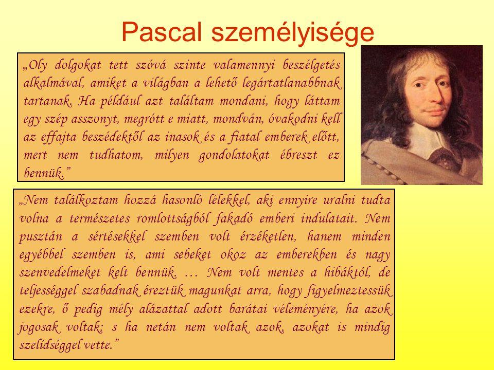 Pascal személyisége Pascal személyiségére nagy hatást gyakorolt a Biblia. Megtérését követően gyökeres változás állt be életében. Nővére a következőke