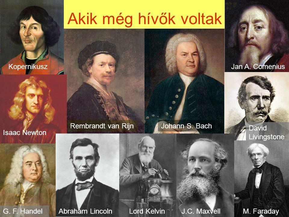 Akik még hívők voltak Rembrandt van Rijn Kopernikusz Johann S. Bach Jan A. Comenius Isaac Newton G. F. HandelAbraham LincolnLord KelvinJ.C. MaxvellM.