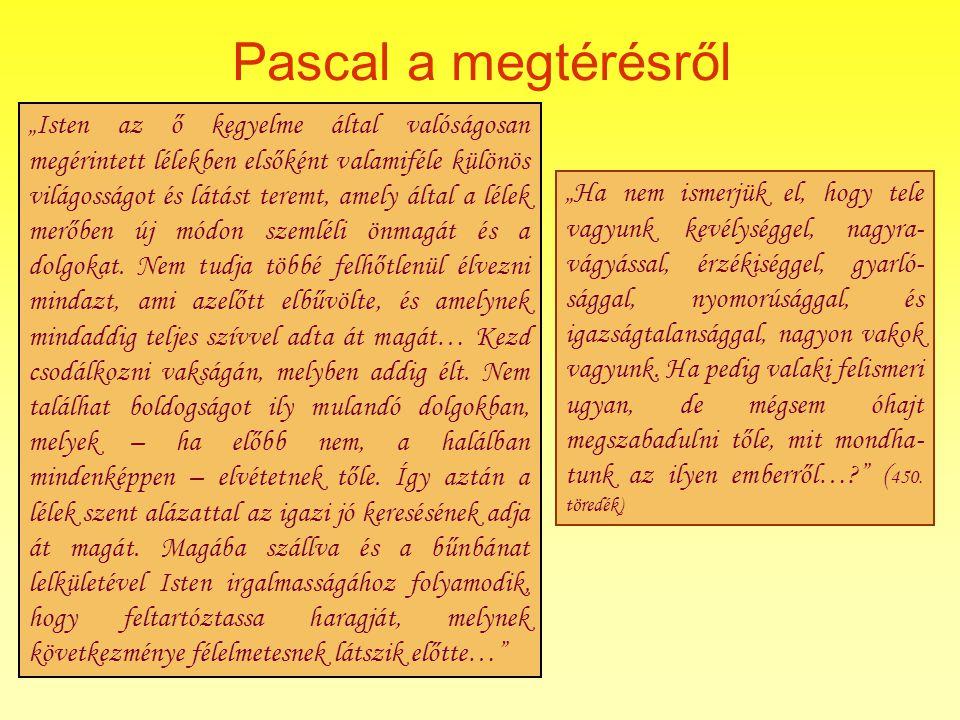 """Pascal a megtérésről """"Isten az ő kegyelme által valóságosan megérintett lélekben elsőként valamiféle különös világosságot és látást teremt, amely álta"""