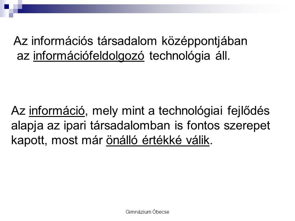 Gimnázium Óbecse Az információs társadalom középpontjában az információfeldolgozó technológia áll.