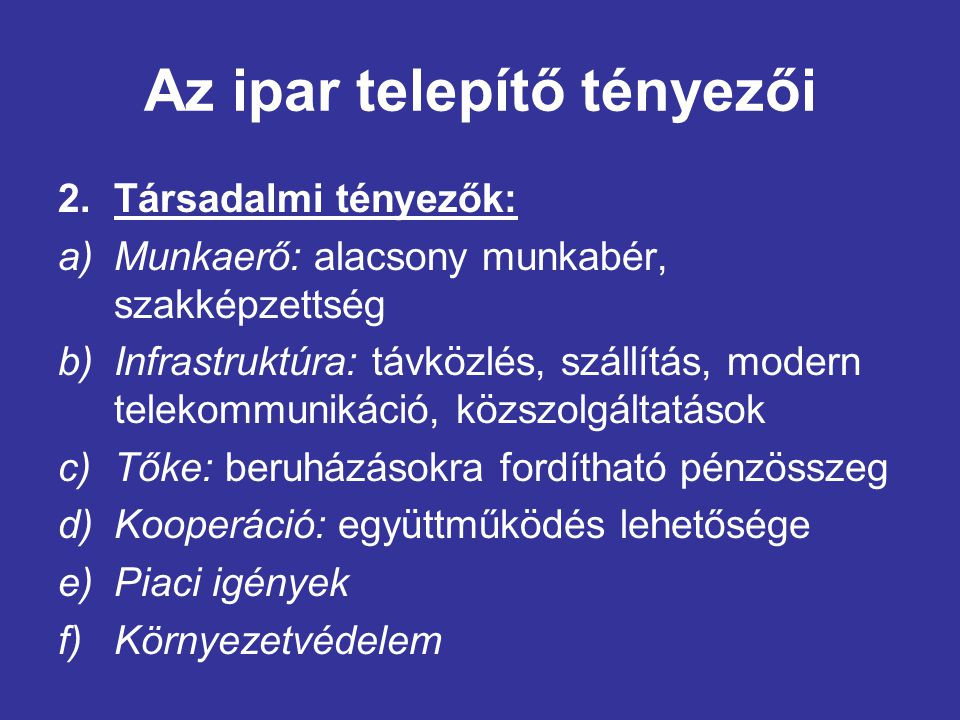 Az ipar telepítő tényezői 2.Társadalmi tényezők: a)Munkaerő: alacsony munkabér, szakképzettség b)Infrastruktúra: távközlés, szállítás, modern telekomm