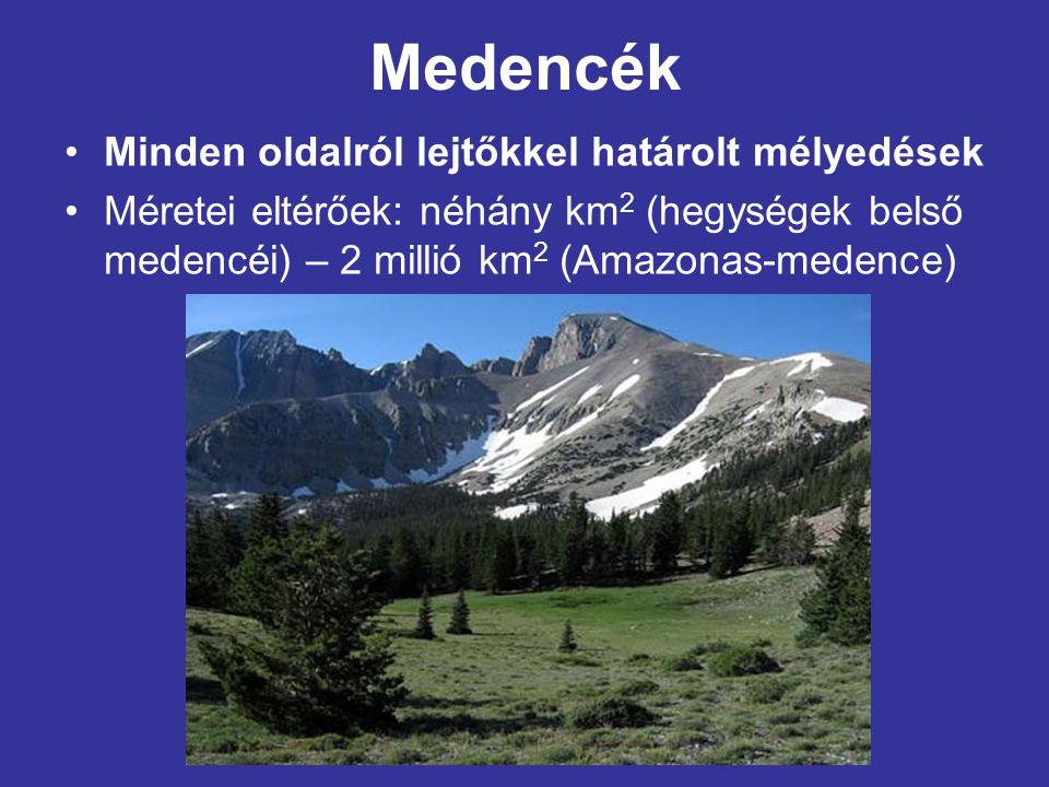 Medencék Minden oldalról lejtőkkel határolt mélyedések Méretei eltérőek: néhány km 2 (hegységek belső medencéi) – 2 millió km 2 (Amazonas-medence)
