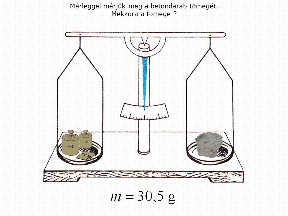 Mérleggel mérjük meg a betondarab tömegét. Mekkora a tömege ?
