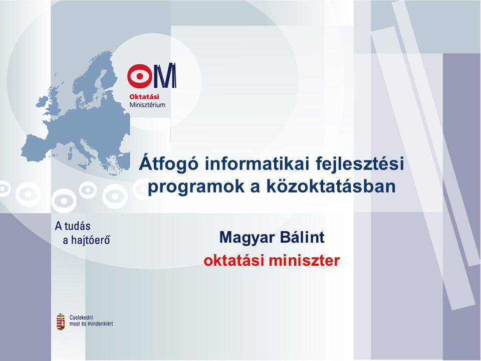 Átfogó informatikai fejlesztési programok a közoktatásban Magyar Bálint oktatási miniszter