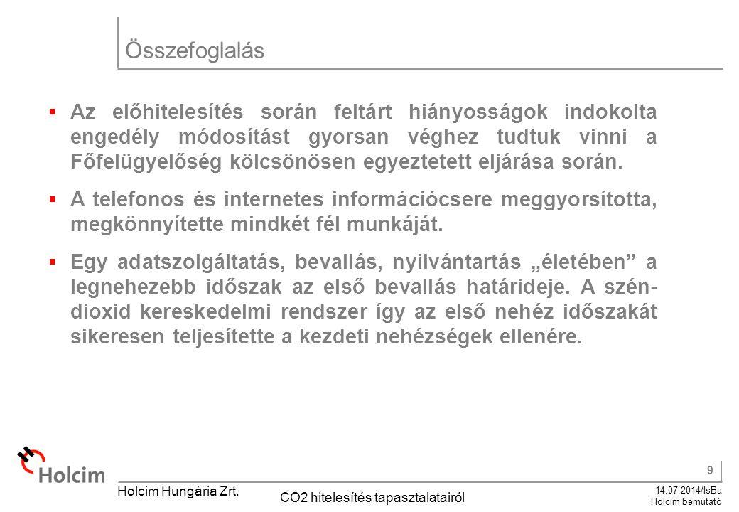9 14.07.2014/IsBa Holcim bemutató Holcim Hungária Zrt. CO2 hitelesítés tapasztalatairól Összefoglalás  Az előhitelesítés során feltárt hiányosságok i