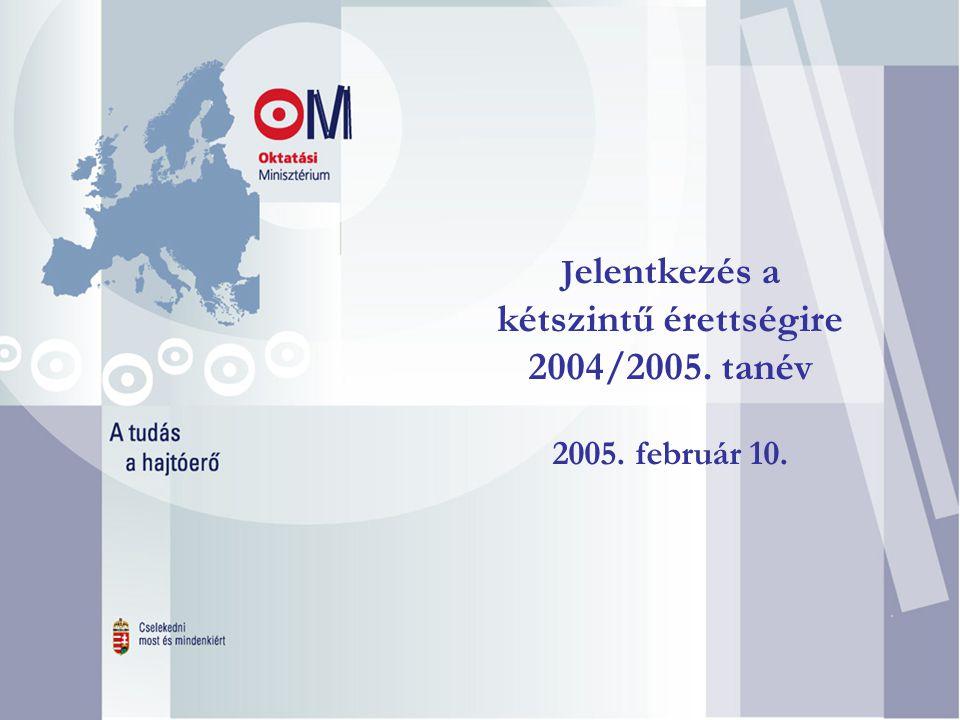 . J elentkezés a kétszintű érettségire 2004/2005. tanév 2005. február 10.