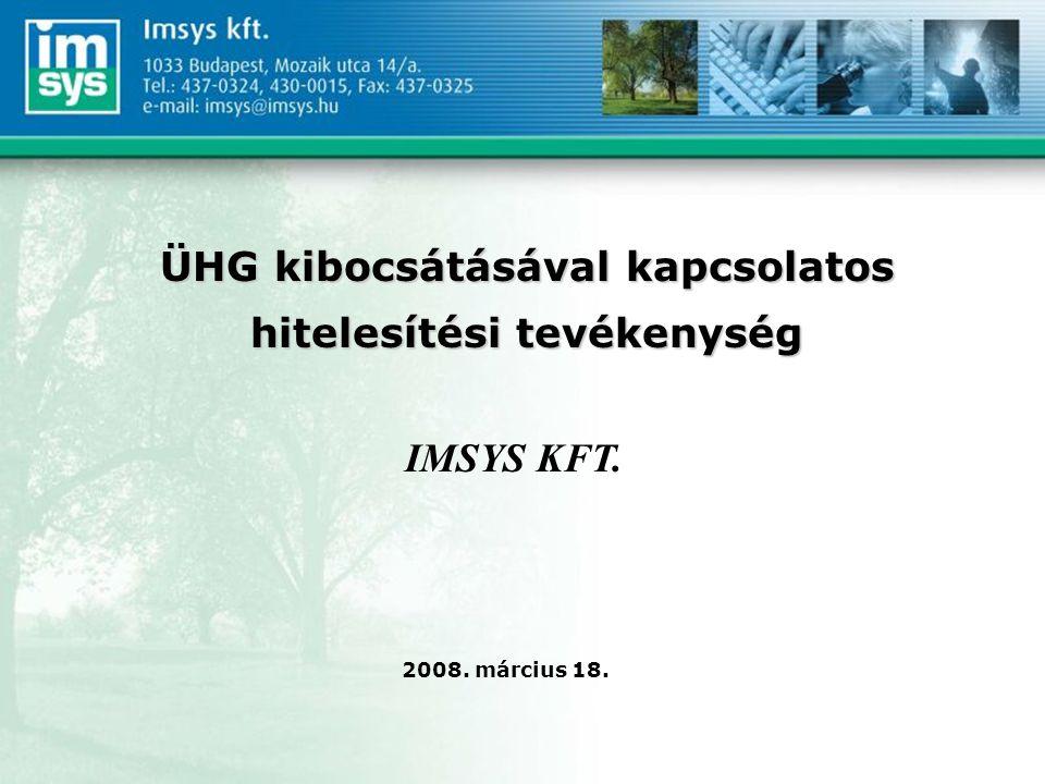 ÜHG kibocsátásával kapcsolatos hitelesítési tevékenység IMSYS KFT. 2008. március 18.