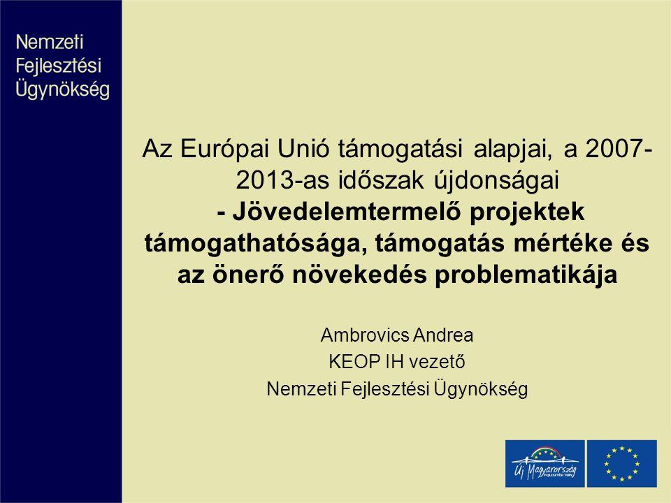 Az Európai Unió támogatási alapjai, a 2007- 2013-as időszak újdonságai - Jövedelemtermelő projektek támogathatósága, támogatás mértéke és az önerő növ
