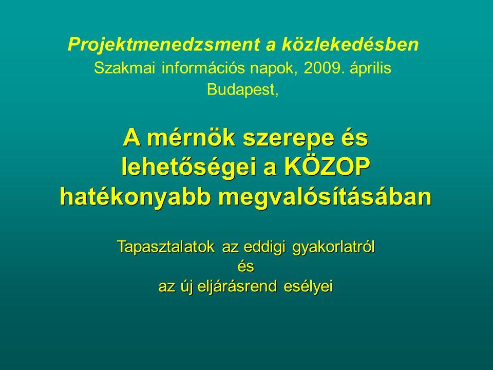 Projektmenedzsment a közlekedésben Szakmai információs napok, 2009. április Budapest, A mérnök szerepe és lehetőségei a KÖZOP hatékonyabb megvalósítás