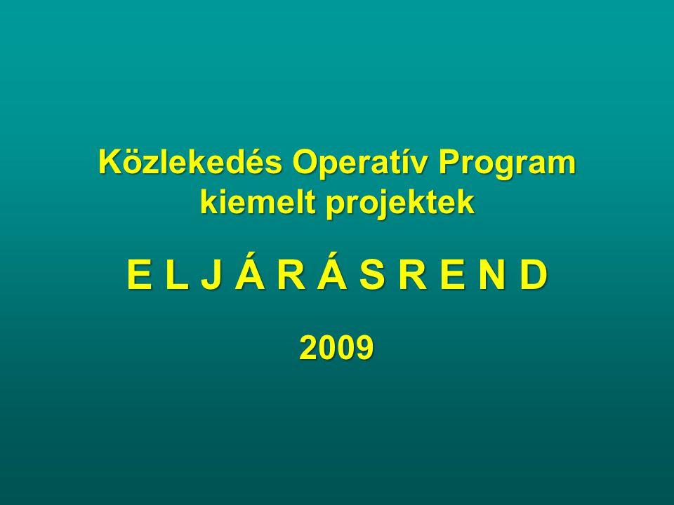 Közlekedés Operatív Program kiemelt projektek E L J Á R Á S R E N D 2009