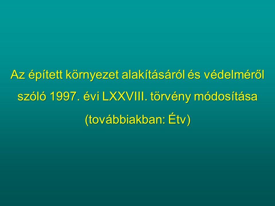 Az épített környezet alakításáról és védelméről szóló 1997. évi LXXVIII. törvény módosítása (továbbiakban: Étv)