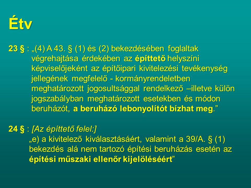 """Étv 23 § : """"(4) A 43. § (1) és (2) bekezdésében foglaltak végrehajtása érdekében az építtető helyszíni végrehajtása érdekében az építtető helyszíni ké"""