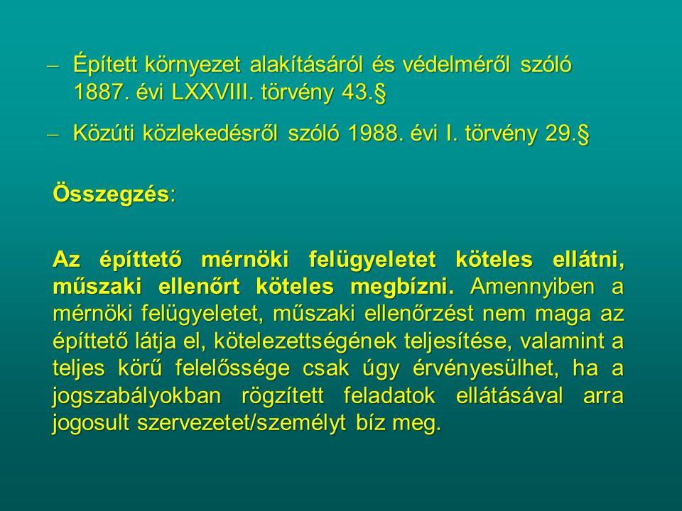 – Épített környezet alakításáról és védelméről szóló 1887. évi LXXVIII. törvény 43.§ – Közúti közlekedésről szóló 1988. évi I. törvény 29.§ Összegzés: