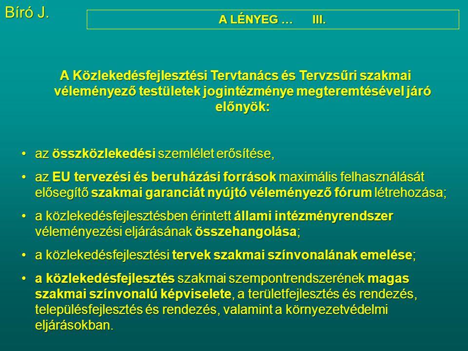 A LÉNYEG … III. A Közlekedésfejlesztési Tervtanács és Tervzsűri szakmai véleményező testületek jogintézménye megteremtésével járó előnyök: az összközl