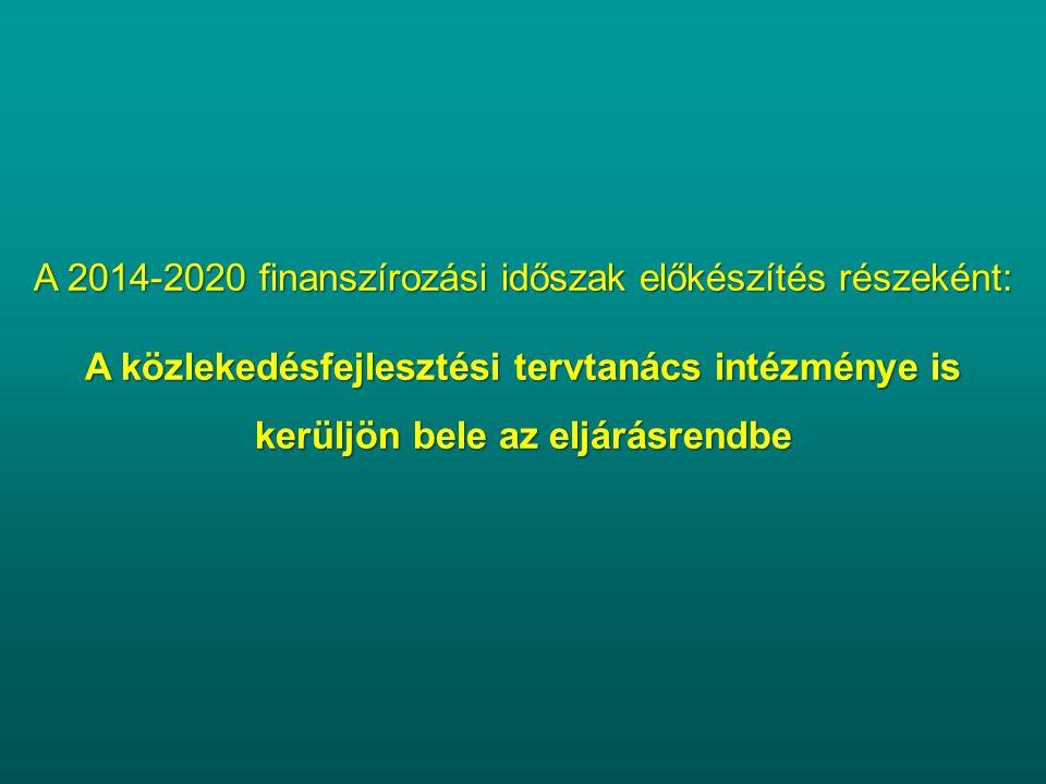 A 2014-2020 finanszírozási időszak előkészítés részeként: A közlekedésfejlesztési tervtanács intézménye is kerüljön bele az eljárásrendbe