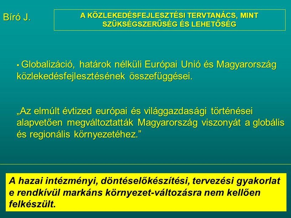 A KÖZLEKEDÉSFEJLESZTÉSI TERVTANÁCS, MINT SZÜKSÉGSZERŰSÉG ÉS LEHETŐSÉG Globalizáció, határok nélküli Európai Unió és Magyarország közlekedésfejlesztésé