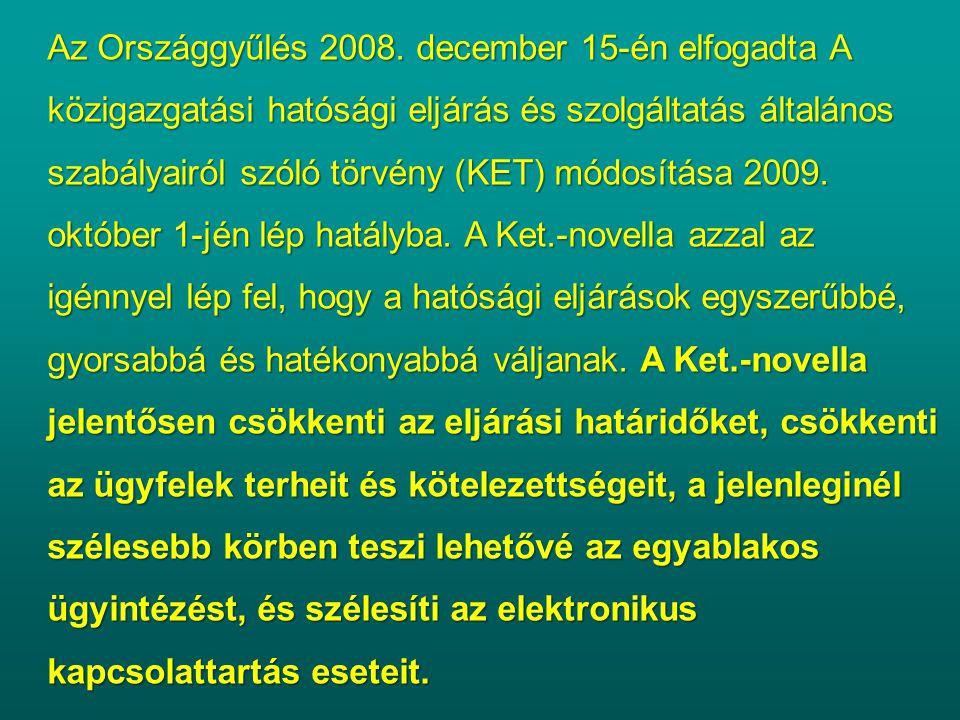Az Országgyűlés 2008. december 15-én elfogadta A közigazgatási hatósági eljárás és szolgáltatás általános szabályairól szóló törvény (KET) módosítása