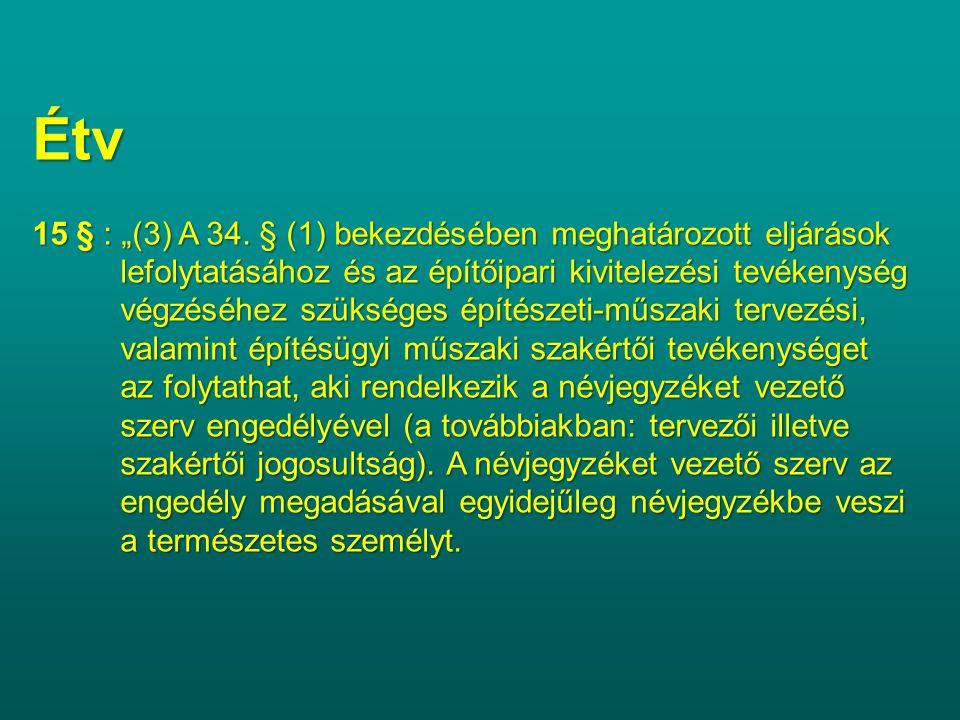 """Étv 15 § : """"(3) A 34. § (1) bekezdésében meghatározott eljárások lefolytatásához és az építőipari kivitelezési tevékenység lefolytatásához és az építő"""