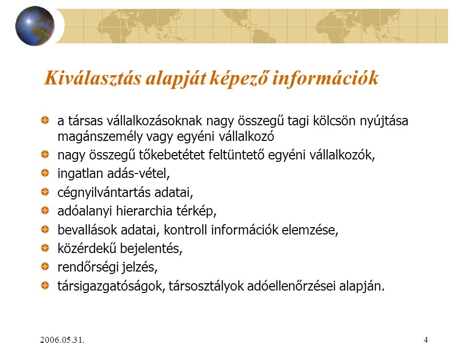 2006.05.31.4 Kiválasztás alapját képező információk a társas vállalkozásoknak nagy összegű tagi kölcsön nyújtása magánszemély vagy egyéni vállalkozó n