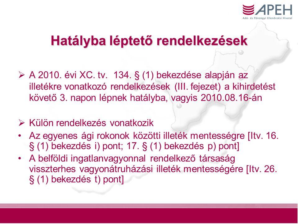 12 Hatályba léptető rendelkezések  A 2010. évi XC. tv. 134. § (1) bekezdése alapján az illetékre vonatkozó rendelkezések (III. fejezet) a kihirdetést
