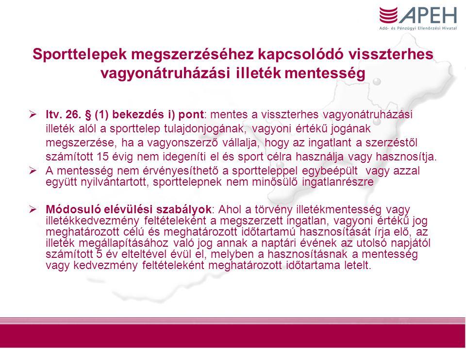 14 Sporttelepek megszerzéséhez kapcsolódó visszterhes vagyonátruházási illeték mentesség  Itv. 26. § (1) bekezdés i) pont: mentes a visszterhes vagyo