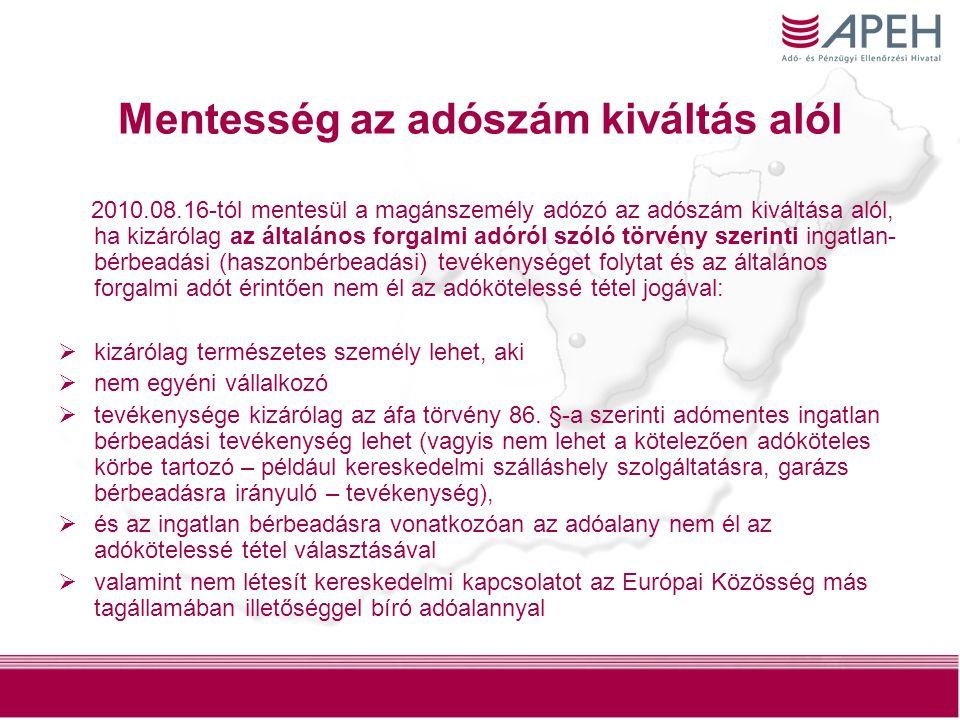 19 Mentesség az adószám kiváltás alól 2010.08.16-tól mentesül a magánszemély adózó az adószám kiváltása alól, ha kizárólag az általános forgalmi adóró