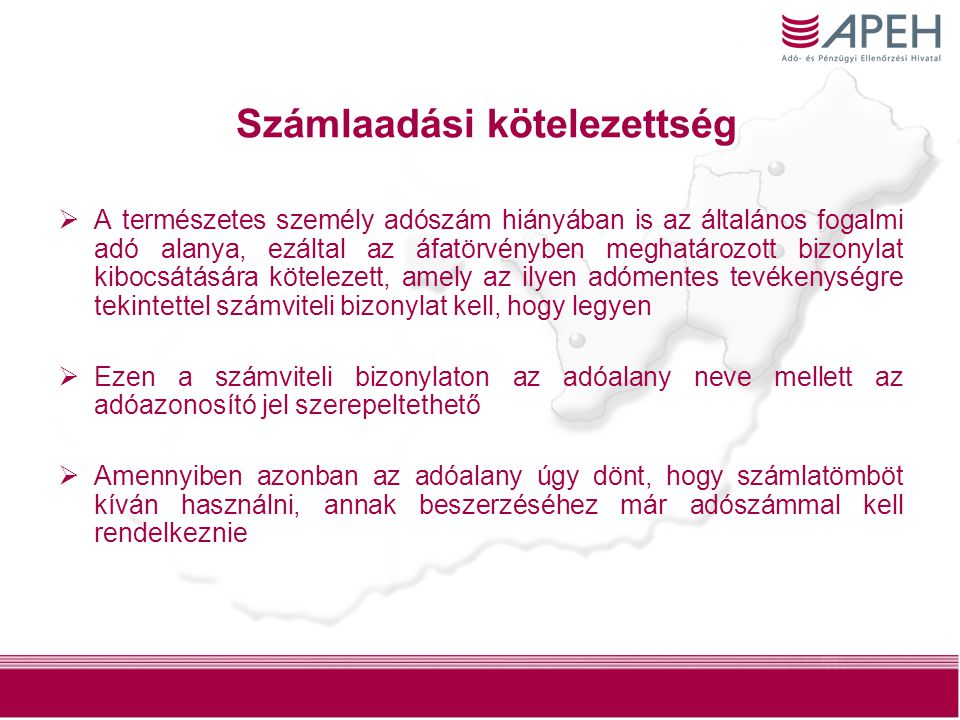 20 Számlaadási kötelezettség  A természetes személy adószám hiányában is az általános fogalmi adó alanya, ezáltal az áfatörvényben meghatározott bizo