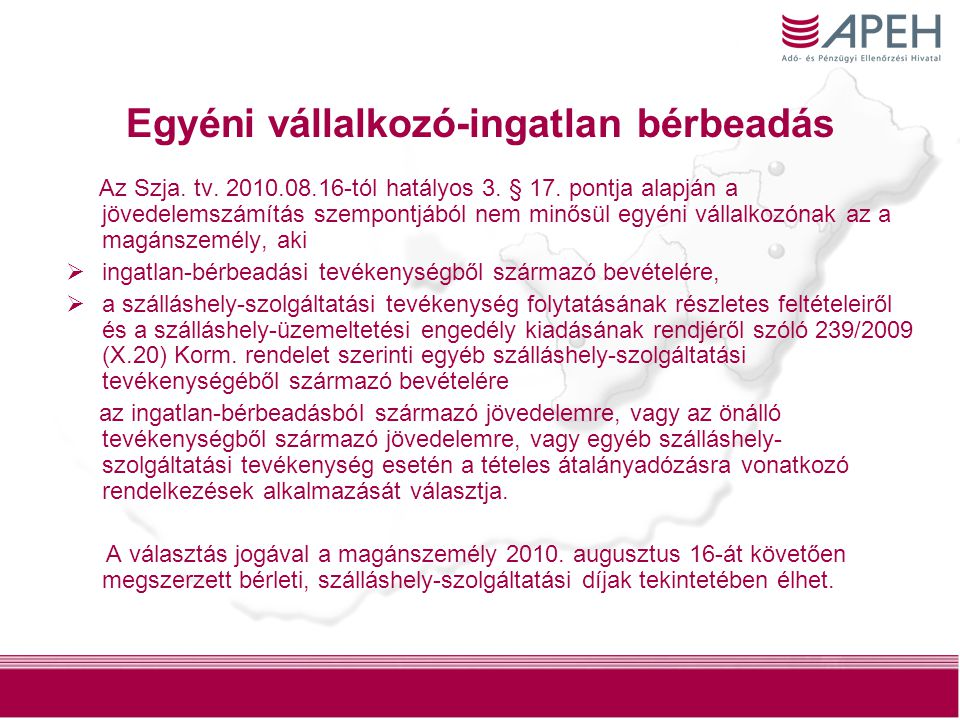 21 Egyéni vállalkozó-ingatlan bérbeadás Az Szja. tv. 2010.08.16-tól hatályos 3. § 17. pontja alapján a jövedelemszámítás szempontjából nem minősül egy