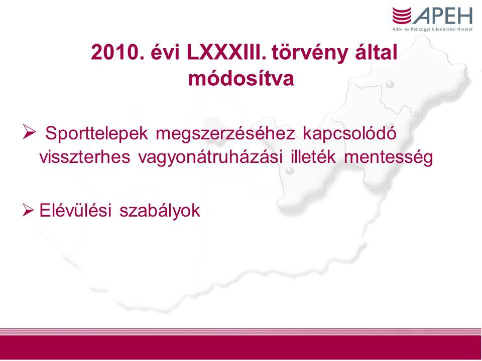 4 2010. évi LXXXIII. törvény által módosítva  Sporttelepek megszerzéséhez kapcsolódó visszterhes vagyonátruházási illeték mentesség  Elévülési szabá