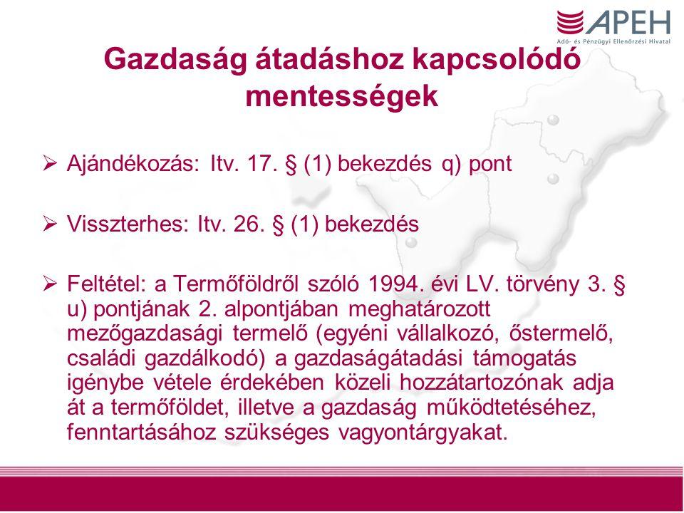 8 Gazdaság átadáshoz kapcsolódó mentességek  Ajándékozás: Itv. 17. § (1) bekezdés q) pont  Visszterhes: Itv. 26. § (1) bekezdés  Feltétel: a Termőf