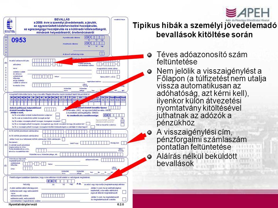 Tipikus hibák a személyi jövedelemadó bevallások kitöltése során Téves adóazonosító szám feltüntetése Nem jelölik a visszaigénylést a Főlapon (a túlfizetést nem utalja vissza automatikusan az adóhatóság, azt kérni kell), ilyenkor külön átvezetési nyomtatvány kitöltésével juthatnak az adózók a pénzükhöz A visszaigénylési cím, pénzforgalmi számlaszám pontatlan feltüntetése Aláírás nélkül beküldött bevallások
