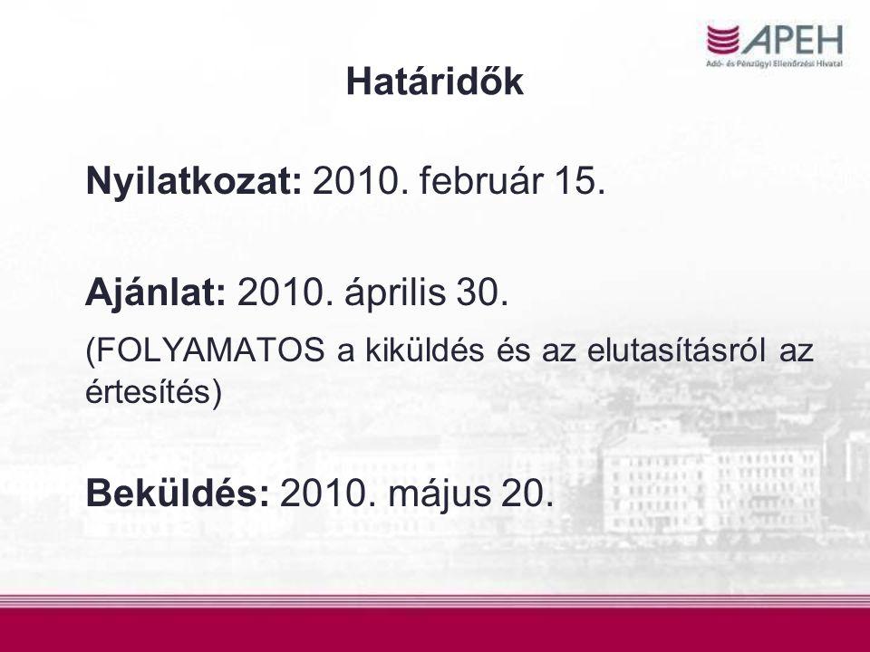 Határidők Nyilatkozat: 2010. február 15. Ajánlat: 2010. április 30. (FOLYAMATOS a kiküldés és az elutasításról az értesítés) Beküldés: 2010. május 20.