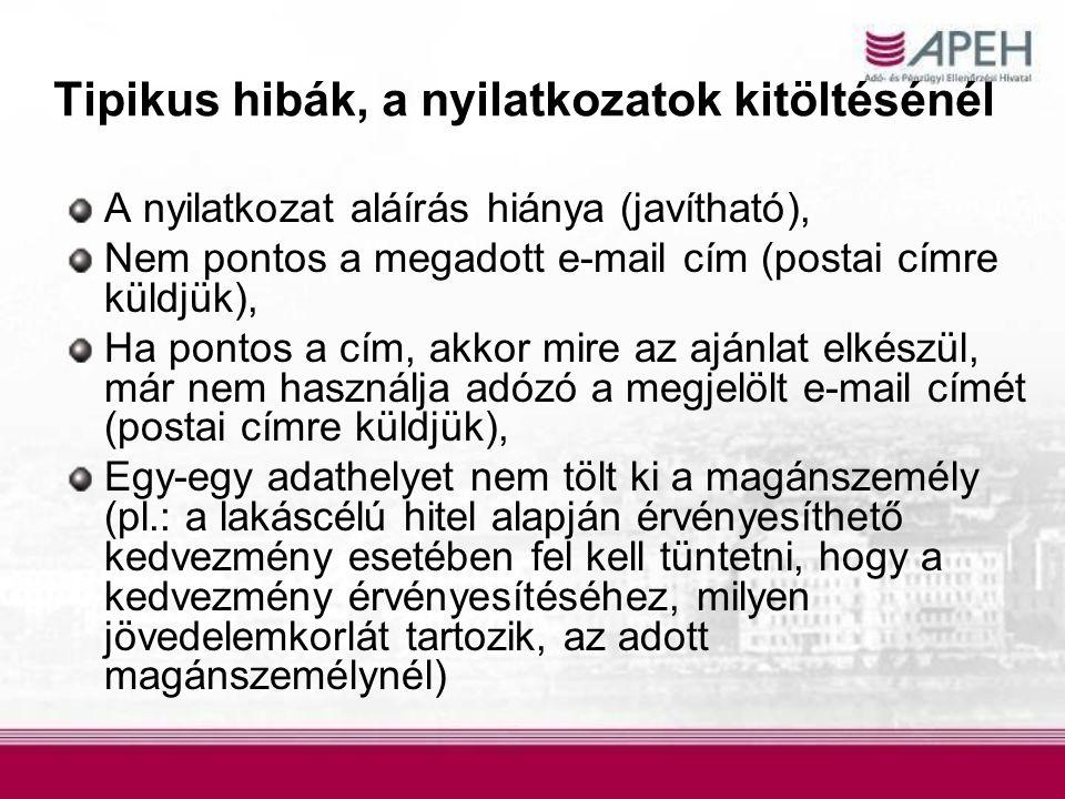 Tipikus hibák, a nyilatkozatok kitöltésénél A nyilatkozat aláírás hiánya (javítható), Nem pontos a megadott e-mail cím (postai címre küldjük), Ha pontos a cím, akkor mire az ajánlat elkészül, már nem használja adózó a megjelölt e-mail címét (postai címre küldjük), Egy-egy adathelyet nem tölt ki a magánszemély (pl.: a lakáscélú hitel alapján érvényesíthető kedvezmény esetében fel kell tüntetni, hogy a kedvezmény érvényesítéséhez, milyen jövedelemkorlát tartozik, az adott magánszemélynél)