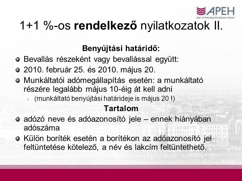 1+1 %-os rendelkező nyilatkozatok II. Benyújtási határidő: Bevallás részeként vagy bevallással együtt: 2010. február 25. és 2010. május 20. Munkáltató