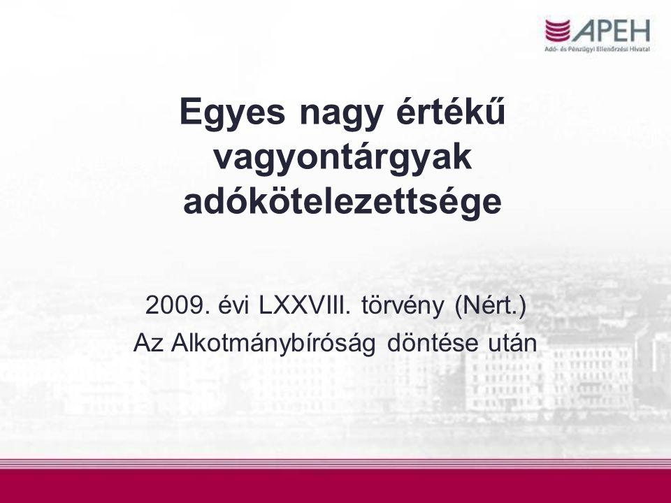 Egyes nagy értékű vagyontárgyak adókötelezettsége 2009. évi LXXVIII. törvény (Nért.) Az Alkotmánybíróság döntése után