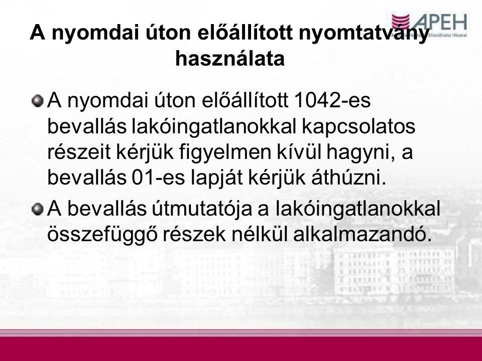 A nyomdai úton előállított nyomtatvány használata A nyomdai úton előállított 1042-es bevallás lakóingatlanokkal kapcsolatos részeit kérjük figyelmen k