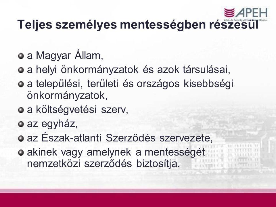 Teljes személyes mentességben részesül a Magyar Állam, a helyi önkormányzatok és azok társulásai, a települési, területi és országos kisebbségi önkorm
