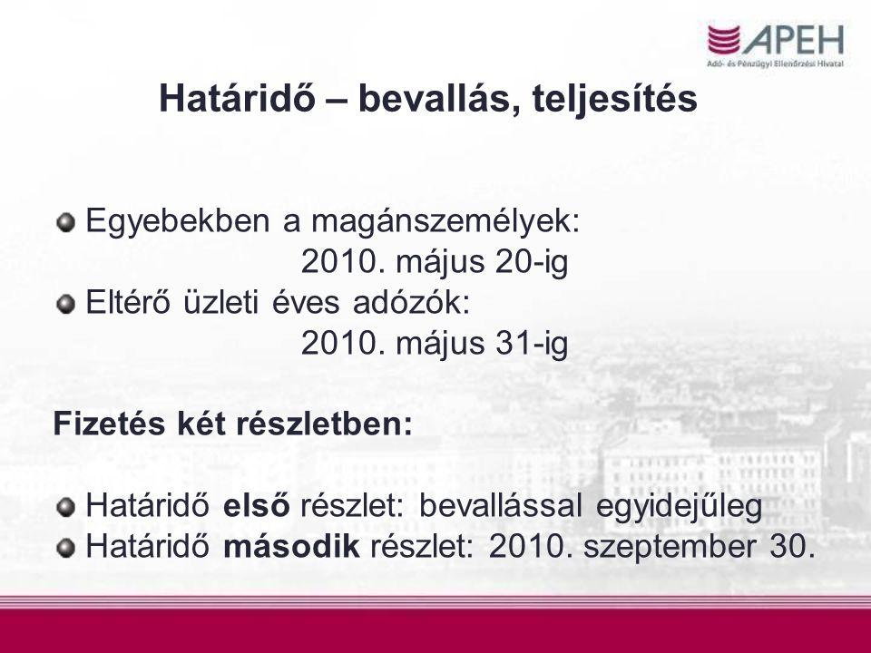 Határidő – bevallás, teljesítés Egyebekben a magánszemélyek: 2010. május 20-ig Eltérő üzleti éves adózók: 2010. május 31-ig Fizetés két részletben: Ha
