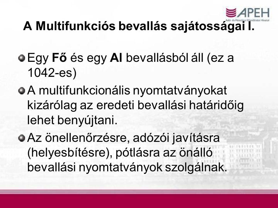 A Multifunkciós bevallás sajátosságai I. Egy Fő és egy Al bevallásból áll (ez a 1042-es) A multifunkcionális nyomtatványokat kizárólag az eredeti beva
