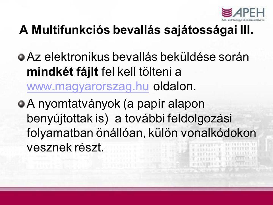A Multifunkciós bevallás sajátosságai III. Az elektronikus bevallás beküldése során mindkét fájlt fel kell tölteni a www.magyarorszag.hu oldalon. www.