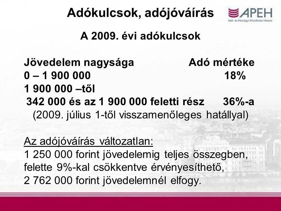 Adókulcsok, adójóváírás A 2009. évi adókulcsok Jövedelem nagysága Adó mértéke 0 – 1 900 000 18% 1 900 000 –től 342 000 és az 1 900 000 feletti rész36%