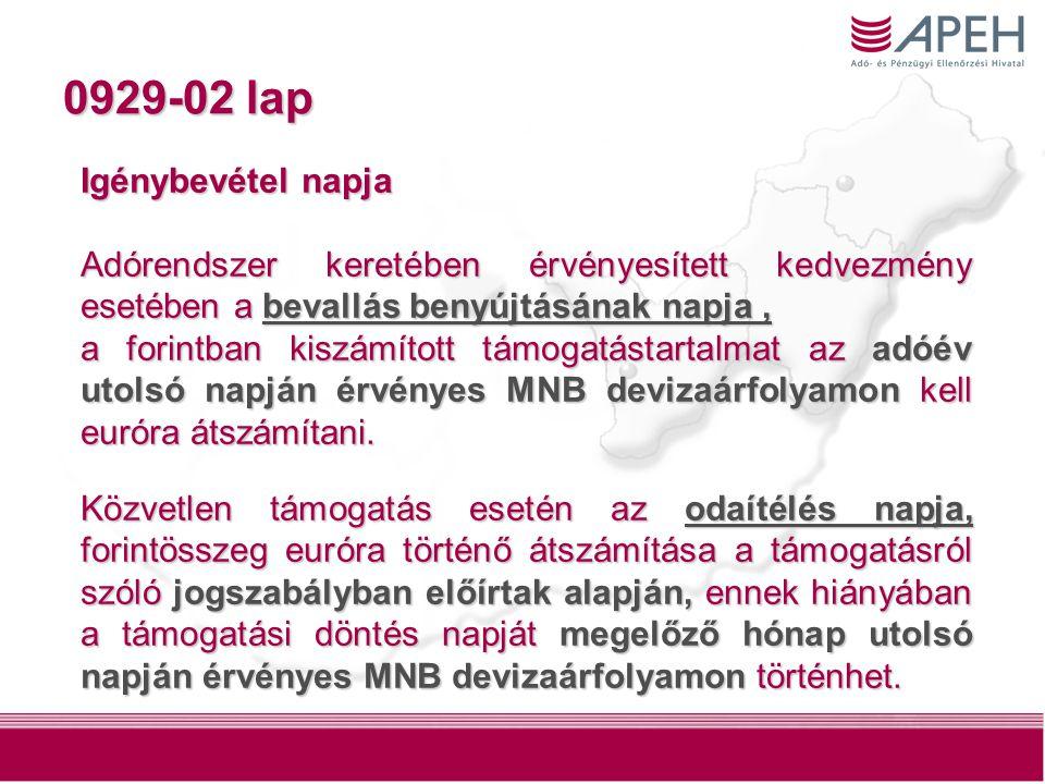 111 0929-02 lap Igénybevétel napja Adórendszer keretében érvényesített kedvezmény esetében a bevallás benyújtásának napja, a forintban kiszámított támogatástartalmat az adóév utolsó napján érvényes MNB devizaárfolyamon kell euróra átszámítani.